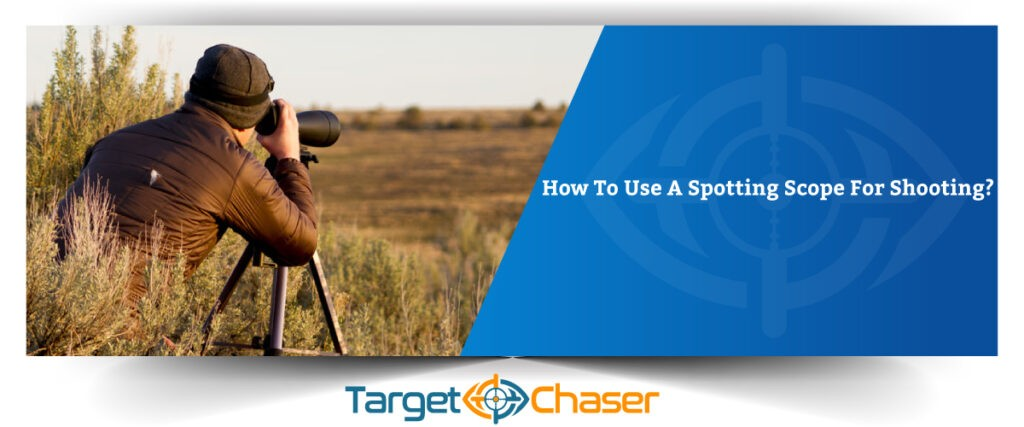How-To-Use-A-Spotting-Scope-For-Shooting