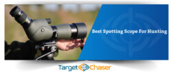 Best Spotting Scope For Hunting [Buying Guide]