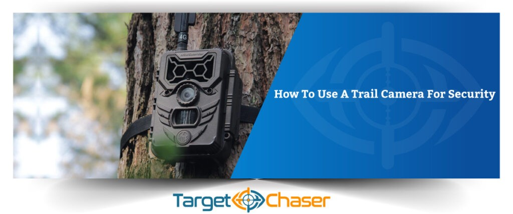 How-To-Use-A-Trail-Camera-For-Security
